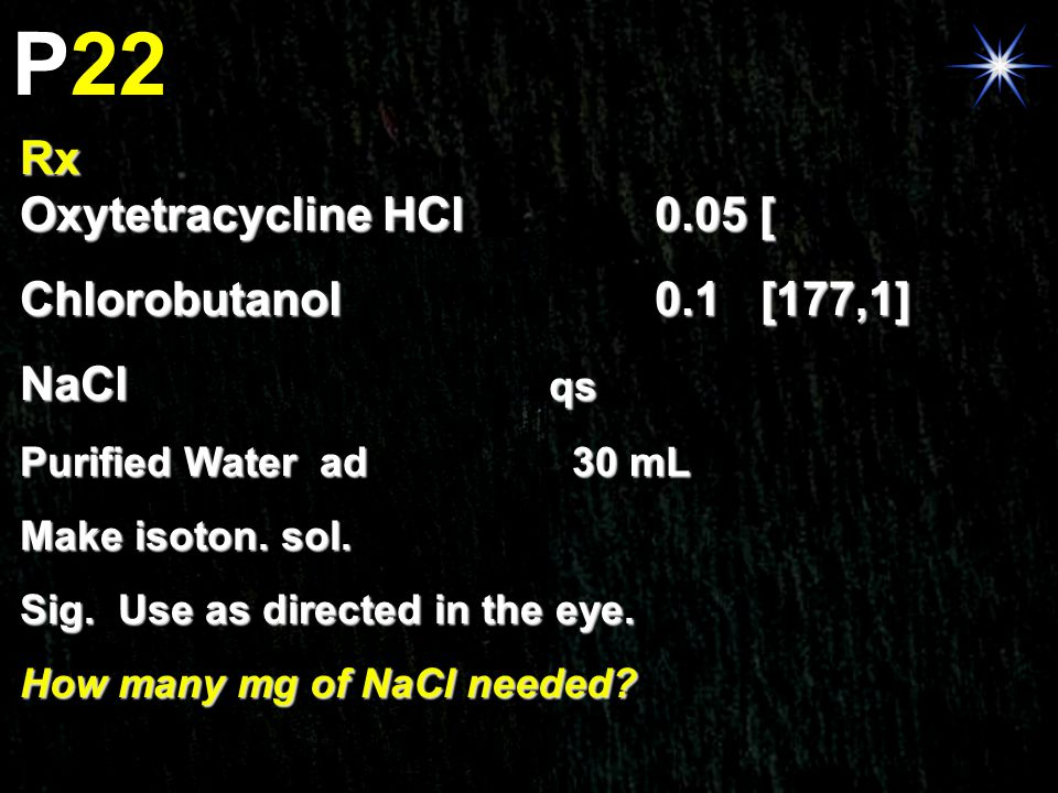 P22 Rx Oxytetracycline HCl 0.05 [497,2] Chlorobutanol 0.1 [177,1]